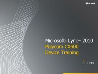 Microsoft  Lync  2010 Polycom CX600 Device Training