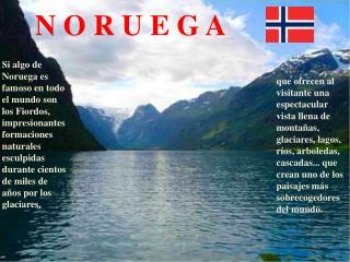 Si algo de Noruega es famoso en todo el mundo son los Fiordos, impresionantes formaciones naturales esculpidas durante c