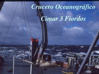 Crucero Oceanogr fico Cimar 3 Fiordos