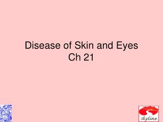 Disease of Skin and Eyes Ch 21