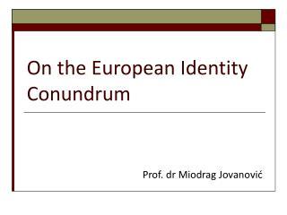 On the European Identity Conundrum