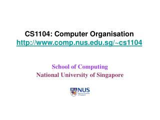CS1104: Computer Organisation comp.nus.sg