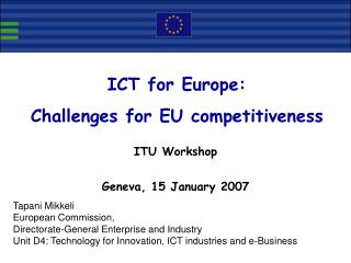 Tapani Mikkeli European Commission,  Directorate-General Enterprise and Industry Unit D4: Technology for Innovation, ICT