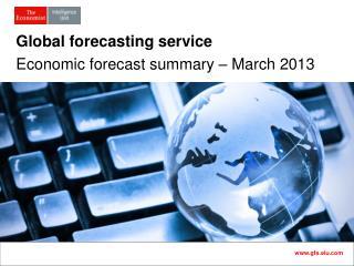 Global forecasting service Economic forecast summary   March 2013