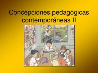 Concepciones pedag gicas contempor neas II