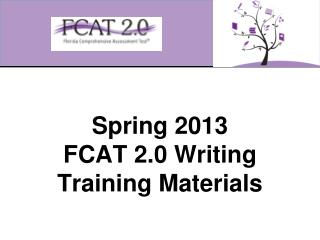 Spring 2013  FCAT 2.0 Writing Training Materials
