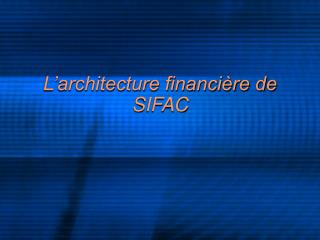 L architecture financi re de SIFAC