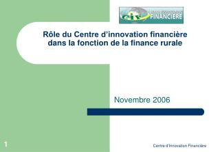 R le du Centre d innovation financi re dans la fonction de la finance rurale
