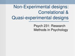 Non-Experimental designs: Correlational   Quasi-experimental designs
