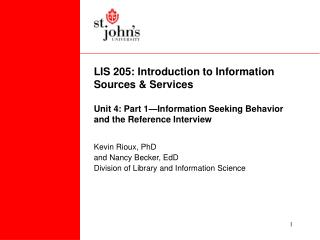 LIS 205: Introduction to Information  Sources  Services   Unit 4: Part 1 Information Seeking Behavior and the Reference