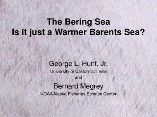 The Bering Sea Is it just a Warmer Barents Sea