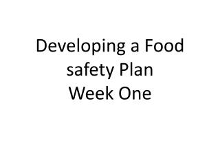 Developing a Food safety Plan Week One