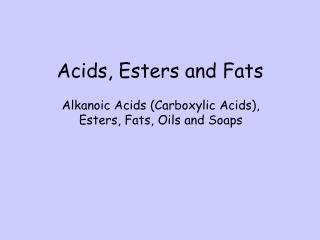Acids, Esters and Fats