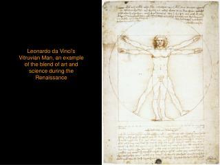 Leonardo da Vincis Vitruvian Man, an example of the blend of art and science during the Renaissance