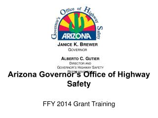 Arizona Governor s Office of Highway Safety   FFY 2014 Grant Training