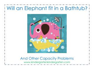 Will an Elephant fit in a Bathtub         And Other Capacity Problems  kindergartenkindergarten