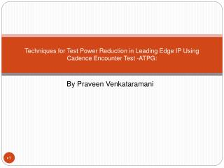 Techniques for Test Power Reduction in Leading Edge IP Using Cadence Encounter Test -ATPG: