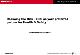 Reducing the Risk   Hilti as your preferred partner for Health  Safety