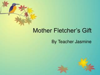 Mother Fletcher s Gift