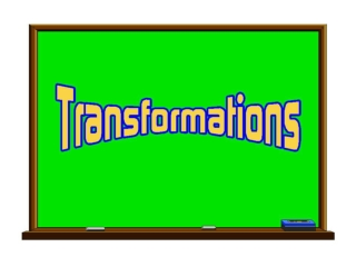 To transform something is to change it.  In geometry, there are specific ways to describe how a figure is changed.  The
