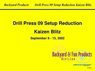 Drill Press 09 Setup Reduction Kaizen Blitz September 9 - 13, 2002