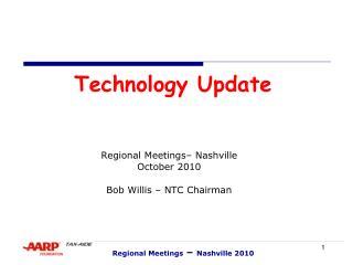 Technology Update       Regional Meetings  Nashville October 2010  Bob Willis   NTC Chairman