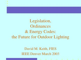 Legislation,  Ordinances   Energy Codes:  the Future for Outdoor Lighting
