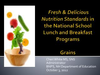 Fresh  Delicious Nutrition Standards in the National School Lunch and Breakfast Programs  Grains