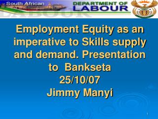 Employment Equity as an imperative to Skills supply and demand. Presentation to  Bankseta  25