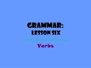 Grammar:  Lesson Six