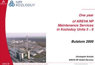 One year  of AREVA NP  Maintenance Services  in Kozloduy Units 5  6  Bulatom 2009       Christophe Schultz       AREVA N