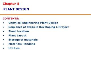 Chapter 5  PLANT DESIGN  CONTENTS: Chemical Engineering Plant Design Sequence of Steps in Developing a Project Plant Loc