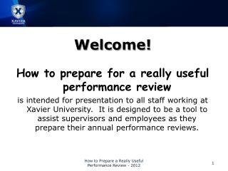 Welcome   How to prepare for a really useful performance review   is intended for presentation to all staff working at X