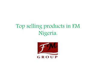 Top selling products in FM Nigeria.