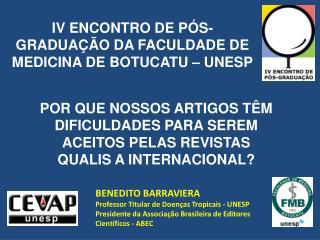 BENEDITO BARRAVIERA Professor Titular de Doen as Tropicais - UNESP Presidente da Associa  o Brasileira de Editores Cient