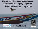 Linking people for conservation and education: The Osprey Migration Foundation   the story so far