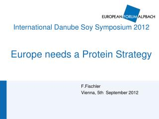 International Danube Soy Symposium 2012   Europe needs a Protein Strategy