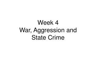 Week 4  War, Aggression and State Crime