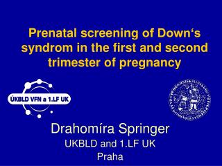 Prenatal screening of Down s syndrom in the first and second trimester of pregnancy
