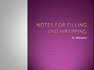 Notes for Filling and Wrapping