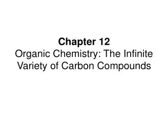 Chapter 12  Organic Chemistry: The Infinite Variety of Carbon Compounds