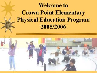 welcome to  crown point elementary physical education program 2005