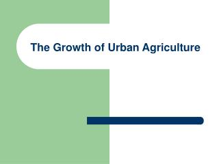 The Growth of Urban Agriculture