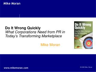 Do It Wrong Quickly What Corporations Need from PR in Today s Transforming Marketplace