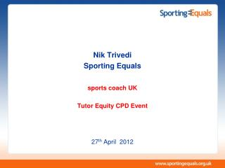 Nik Trivedi Sporting Equals  sports coach UK  Tutor Equity CPD Event    27th April  2012