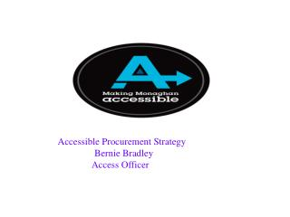 Accessible Procurement Strategy       Bernie Bradley                             Access Officer