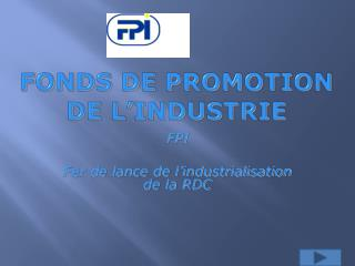 FONDS DE PROMOTION DE L INDUSTRIE