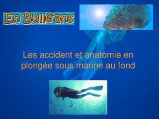 Les accident et anatomie en plong e sous marine au fond