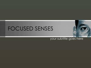 FOCUSED SENSES
