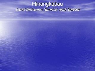 Minangkabau Land Between Sunrise and Sunset